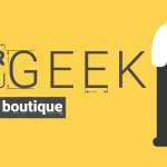 Ouverture de la Boutique de l'Atelier du Geek